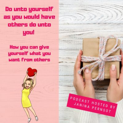 Episode 10: Do unto yourself as you would have others do unto you! How you can give yourself what you want from others