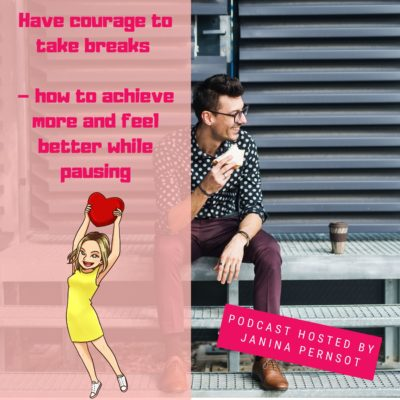 Episode 15: Have courage to take breaks  – how to achieve more and feel better while pausing
