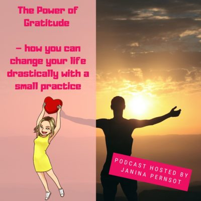 Episode 16: The Power of Gratitude – how you can change your life drastically with a small practice
