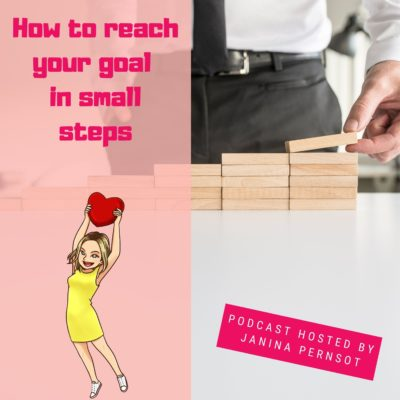 Episode 19: How to reach your goal in small steps