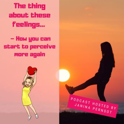 Episode 20: The thing about these feelings… – How you can start to perceive more again